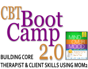 CBT Boot Camp 2.0: Building Core Therapist & Client Skills Using MOM2 (London UK 2016)