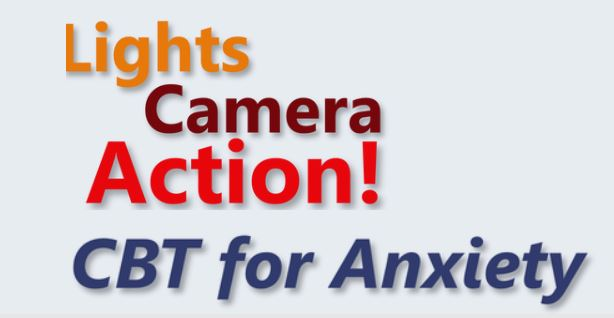 lights, camera, action. cbt for anxiety